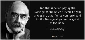 quote-and-that-is-called-paying-the-dane-geld-but-we-ve-proved-it-again-and-again-that-if-rudyard-kipling-15-99-45